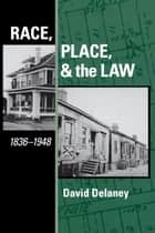 Race, Place, and the Law, 1836-1948 ebook by David Delaney