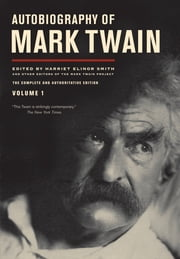 Autobiography of Mark Twain, Volume 1 - The Complete and Authoritative Edition ebook by Mark Twain, Benjamin Griffin, Victor Fischer,...