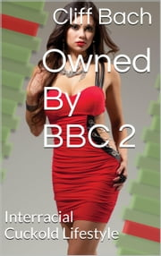 Owned By BBC 2 - Interracial Cuckold Lifestyle ebook by Cliff Bach