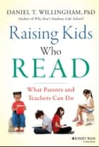 Raising Kids Who Read - What Parents and Teachers Can Do ebook by Daniel T. Willingham