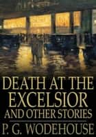Death at the Excelsior ebook by P.G. Wodehouse