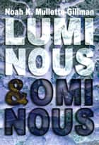 Luminous and Ominous ebook by Noah Mullette-Gillman