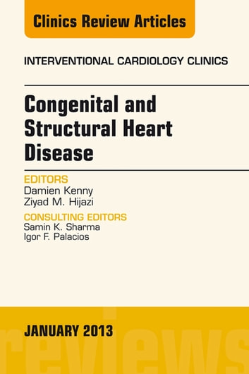 Congenital and Structural Heart Disease, An Issue of Interventional Cardiology Clinics, ebook by Damien Kenny,Ziyad M. Hijazi
