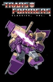 Transformers: Classics Vol. 6 ebook by Furman, Simon; Budiansky, Bob; Macchio, Ralph; Wildman, Andrew; Senior, Geoff; Springer, Frank; Perlin, Don