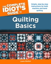 The Complete Idiot's Guide to Quilting Basics ebook by Laura Ehrlich