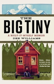 The Big Tiny - A Built-It-Myself Memoir eBook by Dee Williams