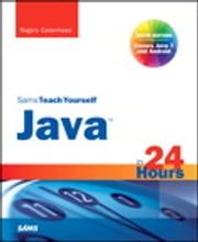 Sams Teach Yourself Java in 24 Hours (Covering Java 7 and Android) ebook by Rogers Cadenhead