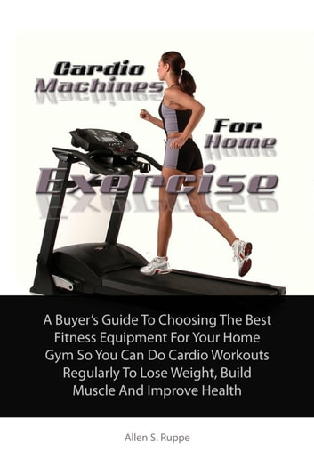 f0251a5e7a5 Cardio Machines For Home Exercise - A Buyer s Guide To Choosing The Best  Fitness Equipment For