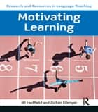 Motivating Learning ebook by Zoltán Dörnyei, Jill Hadfield