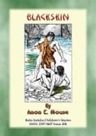 BLACKSKIN - A Baba Indaba American Indian Children's Story - Baba Indaba Children's Stories - Issue 208 ebook by Anon E. Mouse