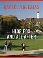 Hide Fox, and All After ebook by Rafael Yglesias