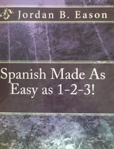 Spanish Made As Easy as 1-2-3! ebook by Jordan Eason
