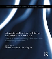 Internationalization of Higher Education in East Asia - Trends of student mobility and impact on education governance ebook by Kar Ming Yu,Ka-Ho Mok