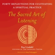 The Sacred Art of Listening - Forty Reflections for Cultivating a Spiritual Practice ebook by Kay Lindahl