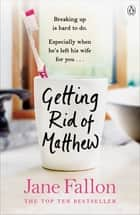 Getting Rid of Matthew ebook by Jane Fallon