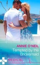 Tempted By The Bridesmaid (Mills & Boon Medical) (Italian Royals, Book 1) ebook by Annie O'Neil