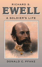 Richard S. Ewell - A Soldier's Life ebook by Donald C. Pfanz