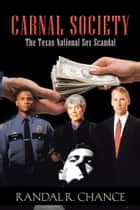 Carnal Society - The Texas-National Sex Scandal ebook by Randal R. Chance