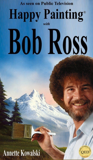 Happy Painting with Bob Ross ebook by Annette Kowalski