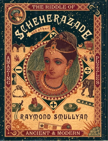 The Riddle of Scheherazade - And Other Amazing Puzzles, Ancient and Modern ebook by Raymond M. Smullyan