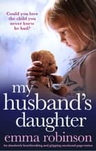 My Husband's Daughter - An absolutely heartbreaking and gripping emotional page-turner ebook by