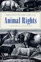 Animal Rights - A Historical Anthology ebook by Andrew Linzey, Paul Barry Clarke