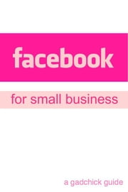 Facebook for Small Business: A Beginners Guide Setting Up a Facebook Page and Advertising Your Business ebook by BookCaps