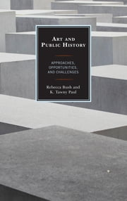 Art and Public History - Approaches, Opportunities, and Challenges ebook by