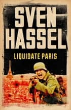 Liquidate Paris ebook by Sven Hassel