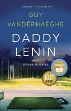 Daddy Lenin and Other Stories ebook by Guy Vanderhaeghe