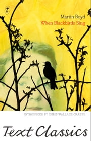 When Blackbirds Sing - Text Classics ebook by Martin Boyd,Chris Wallace-Crabbe