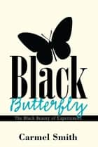 Black Butterfly - The Black Beauty of Experiences ebook by Carmel Smith