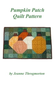 Pumpkin Patch Quilt Pattern ebook by Jeanne Throgmorton