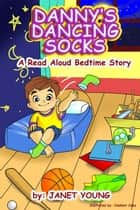 Danny's Dancing Socks - Danny Books, #1 ebook by janet young