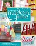 At Home with Modern June - 27 Sewing Projects for Your Handmade Lifestyle ebook by Kelly McCants