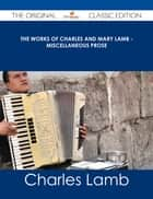 The Works of Charles and Mary Lamb - Miscellaneous Prose - The Original Classic Edition ebook by Charles Lamb