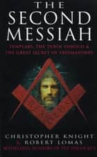 The Second Messiah - Templars,The Turin Shroud and the Great Secret of Freemasonry ebook by Christopher Knight, Robert Lomas