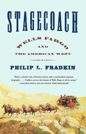 Stagecoach ebook by philip l fradkin 9780743227629 rakuten kobo stagecoach wells fargo and the american west ebook by philip l fradkin fandeluxe Epub