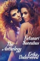 Futanari Succubus - The Anthology ebook by Erika Underwood