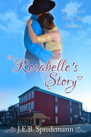 Rosabelle's Story - An Amish Fairly Tale Novelette ebook by J.E.B. Spredemann