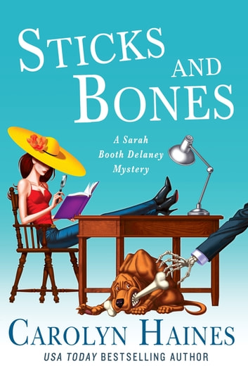 Sticks and Bones - A Sarah Booth Delaney Mystery ebook by Carolyn Haines