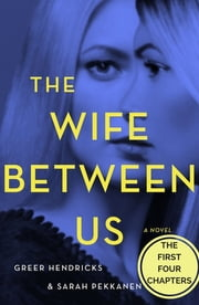 The Wife Between Us: The First Four Chapters ebook by Greer Hendricks, Sarah Pekkanen