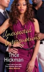 Unexpected Interruptions ebook by Trice Hickman