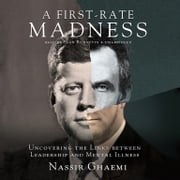 A First-Rate Madness - Uncovering the Links between Leadership and Mental Illness audiobook by Nassir Ghaemi