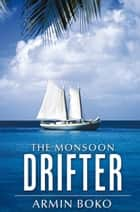 The Monsoon Drifter ebook by Armin Boko