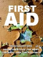 First Aid ebook by U.S. Departments of the Army, the Navy, and the Air Force