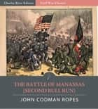 "The Battle of Manassas (2nd Bull Run): Account of the Battle from ""The Army Under Pope"" ebook by John Codman Ropes"