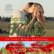 Second Chance Kisses - An Echo Ridge Anthology audiobook by Lucy McConnell, Janette Rallison, Heather Tullis,...