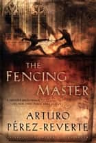 The Fencing Master ebook by Arturo Perez-Reverte