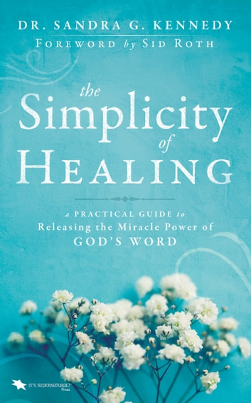 The simplicity of healing ebook by sandra kennedy 9780768415209 the simplicity of healing a practical guide to releasingactivating the miracle power fandeluxe Document